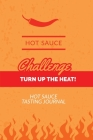 Hot Sauce Tasting Journal: Track & Record Hot Sauces Flavor Log, Spicy Lover Gift, Taste The Heat Notebook, Book Cover Image
