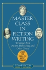 Master Class in Fiction Writing: Techniques from Austen, Hemingway, and Other Greats: Lessons from the All-Star Writer's Workshop Cover Image