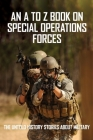 An A To Z Book On Special Operations Forces: The Untold History Stories About Military: Military Special Forces Book Cover Image