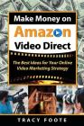 Make Money on Amazon Video Direct: The Best Ideas for Your Online Video Marketing Strategy Cover Image