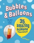 Bubbles & Balloons: 35 amazing science experiments Cover Image