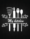 My Kitchen: Recipe Notebook to Write In Favorite Recipes - Best Gift for your MOM - Cookbook For Writing Recipes - Recipes and Not Cover Image