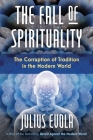 The Fall of Spirituality: The Corruption of Tradition in the Modern World Cover Image