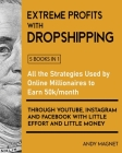 Extreme Profits with the Dropshipping Model [5 Books in 1]: All the Strategies Used by Online Millionaires to Earn 50k/month through YouTube, Instagra Cover Image