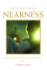 Amazing Nearness: Meditations on the Eucharist Cover Image