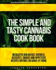 The Simple & Tasty Cannabis Cook Book (Delicious Marijuana Infused Recipes for Home Chefs): Medicated Breakfast, Entrees, Desserts, Snacks and Appetiz Cover Image