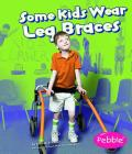 Some Kids Wear Leg Braces: Revised Edition (Pebble Books: Understanding Differences) Cover Image