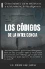 Los Códigos de la Inteligencia: Conocimiento no es sabiduría y sabiduría no es inteligencia. Cover Image