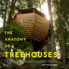 The Anatomy of Treehouses: Stylish Hideaways and Retreats Cover Image