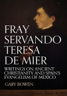 Fray Servando Teresa De Mier: Writings on Ancient Christianity and Spain's Evangelism of Mexico Cover Image