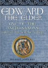 Edward the Elder: King of the Anglo-Saxons, Forgotten Son of Alfred Cover Image