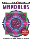Connect and Color: Mandalas: An Intricate Coloring and Dot-to-Dot Book Cover Image