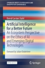 Artificial Intelligence for a Better Future: An Ecosystem Perspective on the Ethics of AI and Emerging Digital Technologies (Springerbriefs in Research and Innovation Governance) Cover Image
