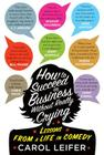 How to Succeed in Business Without Really Crying: Lessons From a Life in Comedy Cover Image
