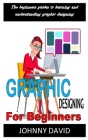 Graphics Designing for Beginners: Discover the complete guides on everything you need to know about graphics designing Cover Image