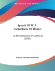 Speech Of W. A. Richardson, Of Illinois: On The Admission Of California (1850) Cover Image