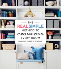 The Real Simple Method to Organizing Every Room: And How To Keep It That Way Cover Image