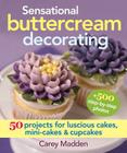 Sensational Buttercream Decorating: 50 Projects for Luscious Cakes, Mini-Cakes and Cupcakes Cover Image