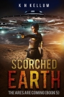 Scorched Earth: The Ares are Coming: A Post Apocalyptic Alien Survival Saga Cover Image