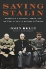 Saving Stalin: Roosevelt, Churchill, Stalin, and the Cost of Allied Victory in Europe Cover Image