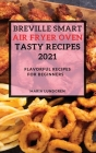 Breville Smart Air Fryer Oven Tasty Recipes 2021: Flavorful Recipes for Beginners Cover Image