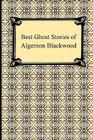 Best Ghost Stories of Algernon Blackwood Cover Image
