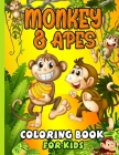 Monkeys & Apes coloring book For Kids: A Coloring Book Featuring Fun and Adorable Jungle Animal Monkeys - Take a Break to Create with Color Cover Image