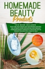 Homemade Beauty Products: This Book Includes: Skin Care Face Masks & Soap Making Recipes. The Ultimate Guide for Natural & Organic Beauty Produc Cover Image
