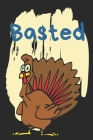Basted: Thanksgiving Notebook - For Anyone Who Loves To Gobble Turkey This Season Of Gratitude - Suitable to Write In and Take Cover Image