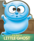 I'm Just a Little Ghost (Googley-Eye Books) Cover Image