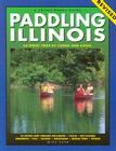 Paddling Illinois-Revised: 64 Great Trips by Canoe and Kayak Cover Image