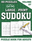 Large-Print Sudoku Puzzle Book For Adults: Sudoku Puzzle Games for Adults and all Other Puzzle Fans-Easy to Hard 80 Sudoku Puzzles (Volume 07) Cover Image