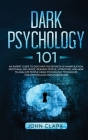 Dark Psychology 101: An Expert Guide to Discover the Secrets of Manipulation, Emotional Influence, Reading People, Hypnotism, and How to An Cover Image