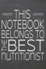 This Notebook Belongs To The Best Nutritionist: Nutritionist Dot Grid Notebook, Planner or Journal - 110 Dotted Pages - Office Equipment, Supplies - F Cover Image
