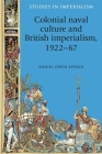 Colonial naval culture and British imperialism, 1922-67 (Studies in Imperialism #117) Cover Image