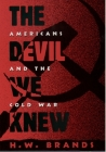 The Devil We Knew: Americans and the Cold War Cover Image