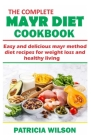 The Complete Mayr Diet Cookbook: easy and delicious mayr method diet recipes for weight loss and healthy living Cover Image