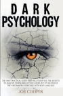 Dark Psychology: The only practical guide that will teach you the secrets to analyze people and let you know in 7.57 seconds if they ar Cover Image
