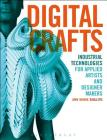 Digital Crafts: Industrial Technologies for Applied Artists and Designer Makers Cover Image