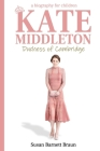 Kate Middleton, Duchess of Cambridge: A Biography for Children Cover Image