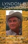 Lyndon B. Johnson and Modern America, Volume 25 (Oklahoma Western Biographies #25) Cover Image