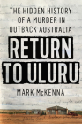 Return to Uluru: The Hidden History of a Murder in Outback Australia's Killing Times Cover Image
