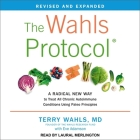 The Wahls Protocol Lib/E: A Radical New Way to Treat All Chronic Autoimmune Conditions Using Paleo Principles, Revised Edition Cover Image