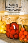 Guide to Harvest Food Preservation: Canning and Preserving the Harvest Recipes: Food Preservation Cover Image