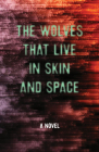 The Wolves That Live in Skin and Space Cover Image
