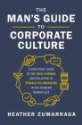 The Man's Guide to Corporate Culture: A Practical Guide to the New Normal and Relating to Female Coworkers in the Modern Workplace Cover Image