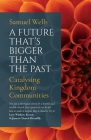 A Future That's Bigger Than the Past: Towards the Renewal of the Church Cover Image