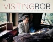 Visiting Bob: Poems Inspired by the Life and Work of Bob Dylan Cover Image