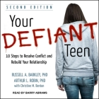 Your Defiant Teen Lib/E: 10 Steps to Resolve Conflict and Rebuild Your Relationship Cover Image