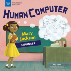 Human Computer: Mary Jackson, Engineer (Picture Book Biography) Cover Image